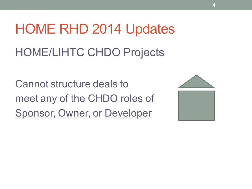 HOME RHD 2014 Updates HOME/LIHTC CHDO Projects CHDO must meet the requirements of one of three roles when applying for HOME funds: 1) Sponsor: The CHDO must be the sole managing member of the LLC Or: LLC 5