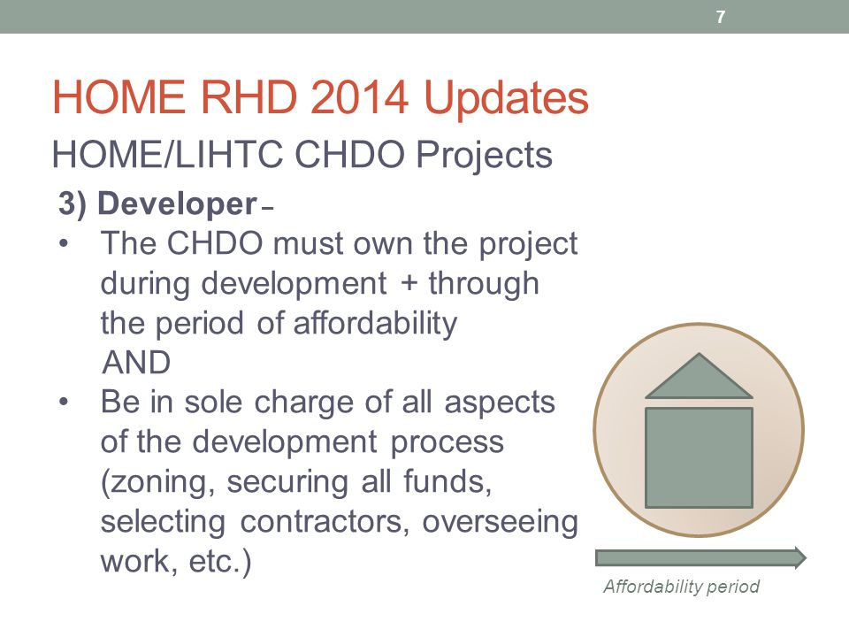 HOME RHD 2014 Updates Debarment The developer (applicant for HOME funds) is receiving Federal funds, but funds that they pay to their contractors and vendors are no longer considered Federal Developer Vendor Contractor 18