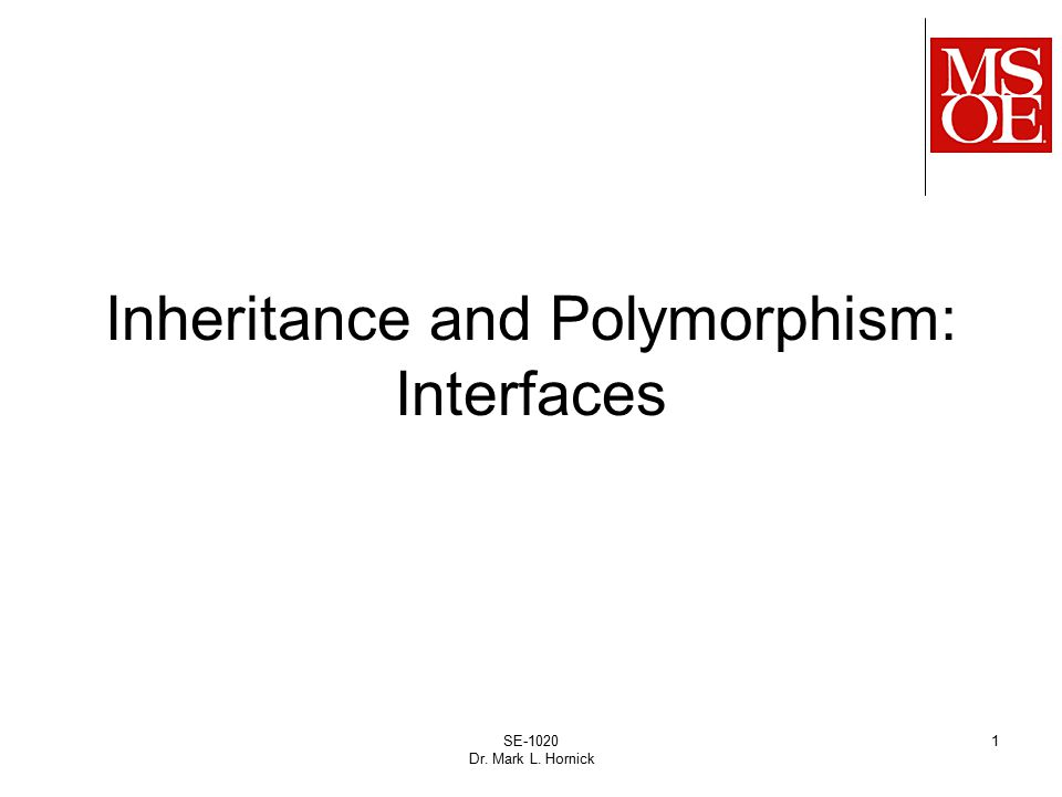 SE-1020 Dr. Mark L. Hornick 1 Inheritance and Polymorphism: Interfaces