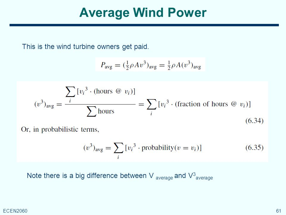 Average Wind Power 61 ECEN2060 This is the wind turbine owners get paid.