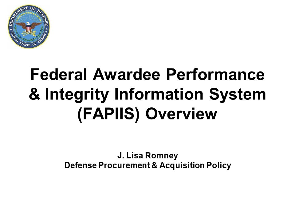 Federal Awardee Performance & Integrity Information System (FAPIIS) Overview J.
