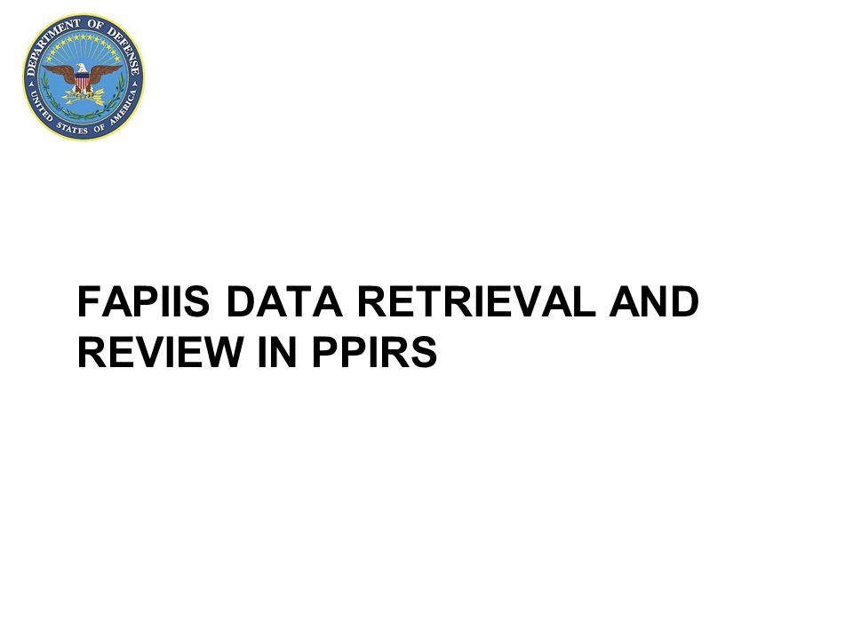FAPIIS DATA RETRIEVAL AND REVIEW IN PPIRS