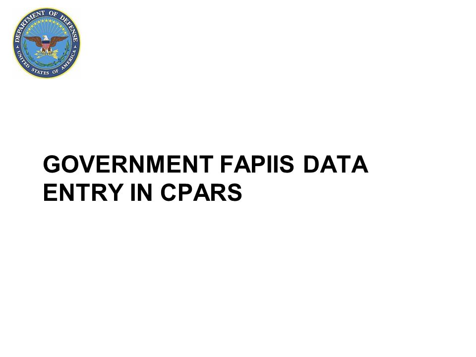 GOVERNMENT FAPIIS DATA ENTRY IN CPARS
