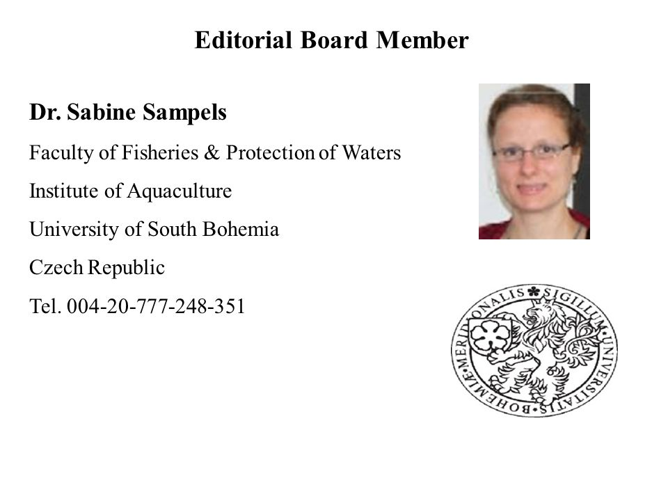 Dr. Sabine Sampels Faculty of Fisheries & Protection of Waters Institute of Aquaculture University of South Bohemia Czech Republic Tel. 004-20-777-248