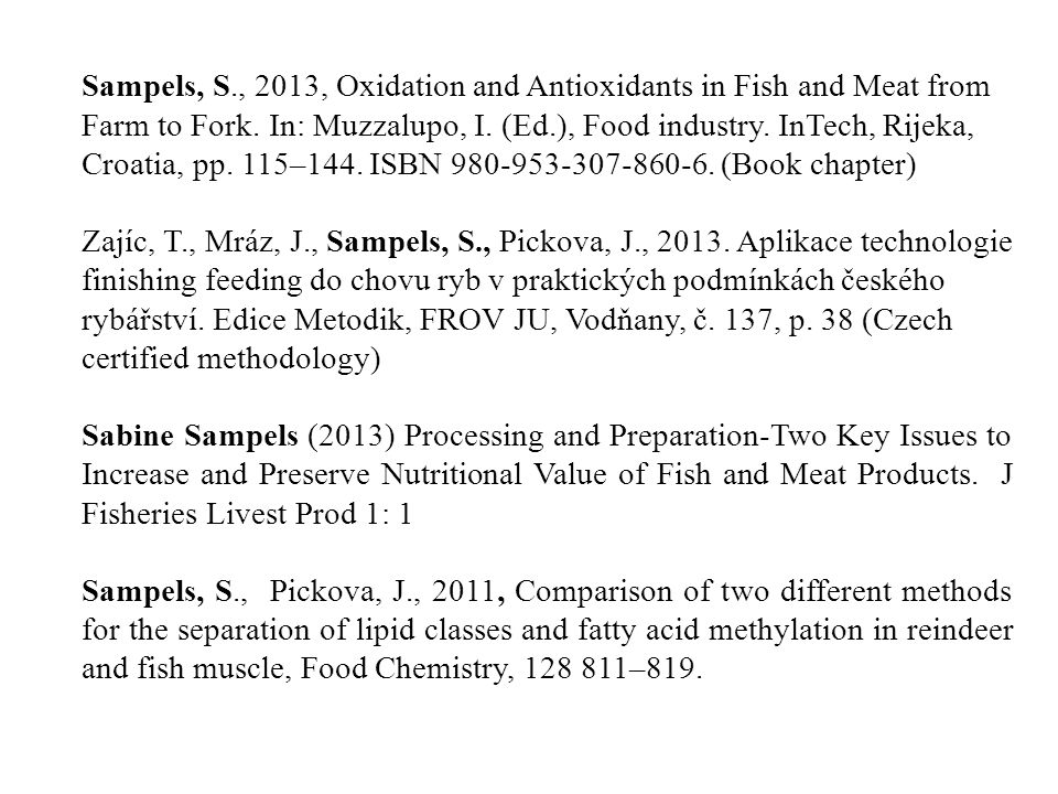 Sampels, S., 2013, Oxidation and Antioxidants in Fish and Meat from Farm to Fork.