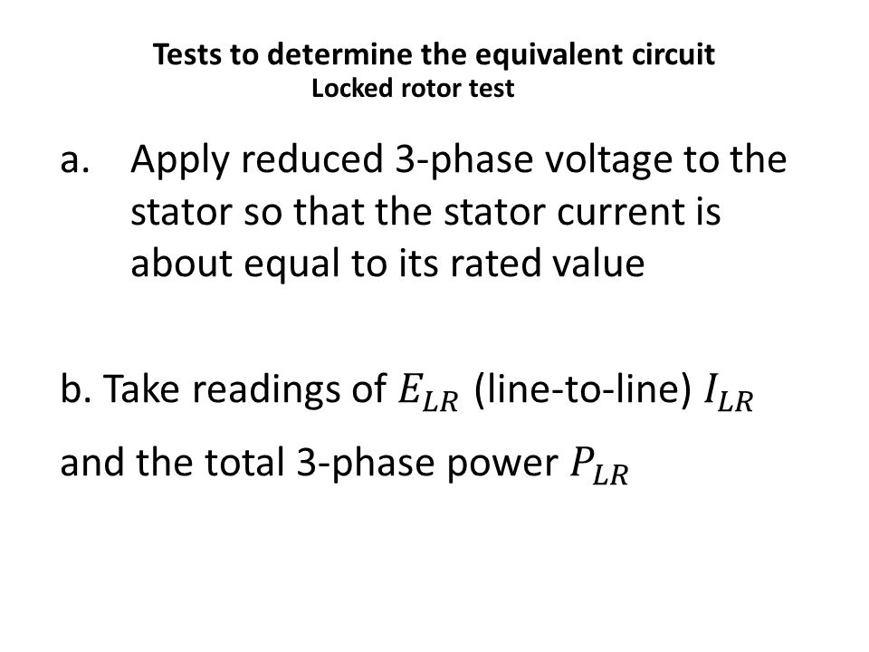 Tests to determine the equivalent circuit Locked rotor test