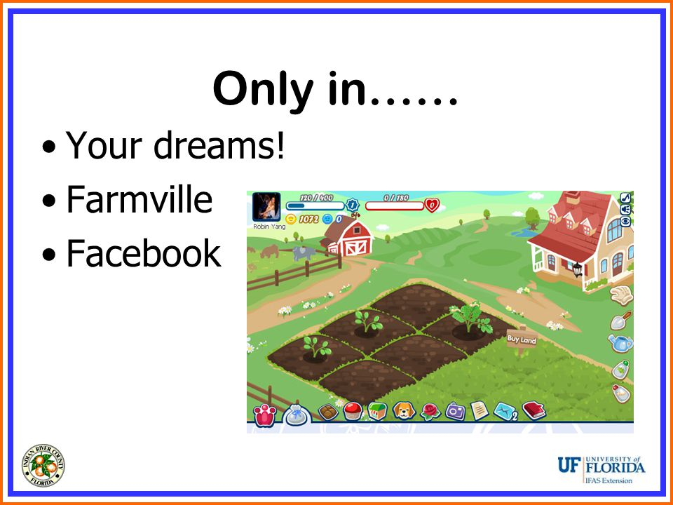 Only in…… Your dreams! Farmville Facebook
