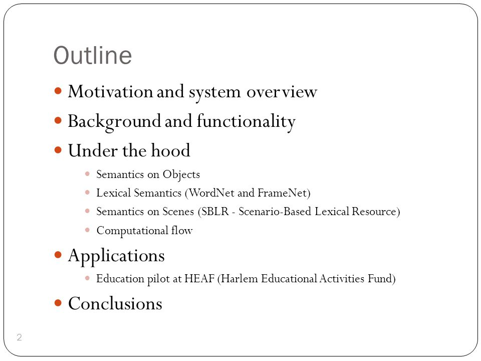 Outline 2 Motivation and system overview Background and functionality Under the hood Semantics on Objects Lexical Semantics (WordNet and FrameNet) Sem