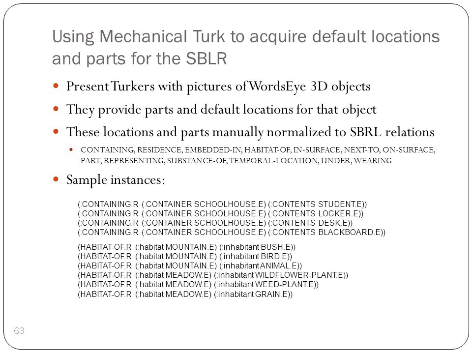Using Mechanical Turk to acquire default locations and parts for the SBLR Present Turkers with pictures of WordsEye 3D objects They provide parts and