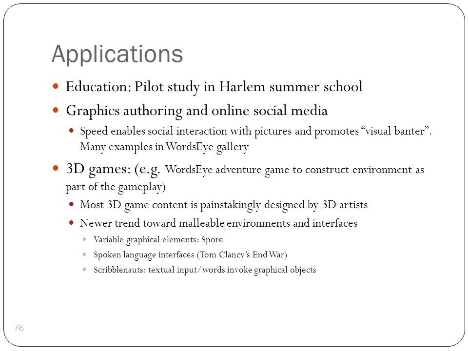 Applications Education: Pilot study in Harlem summer school Graphics authoring and online social media Speed enables social interaction with pictures