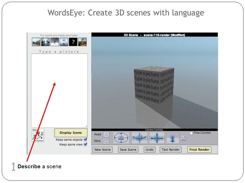 Describe a scene WordsEye: Create 3D scenes with language 1