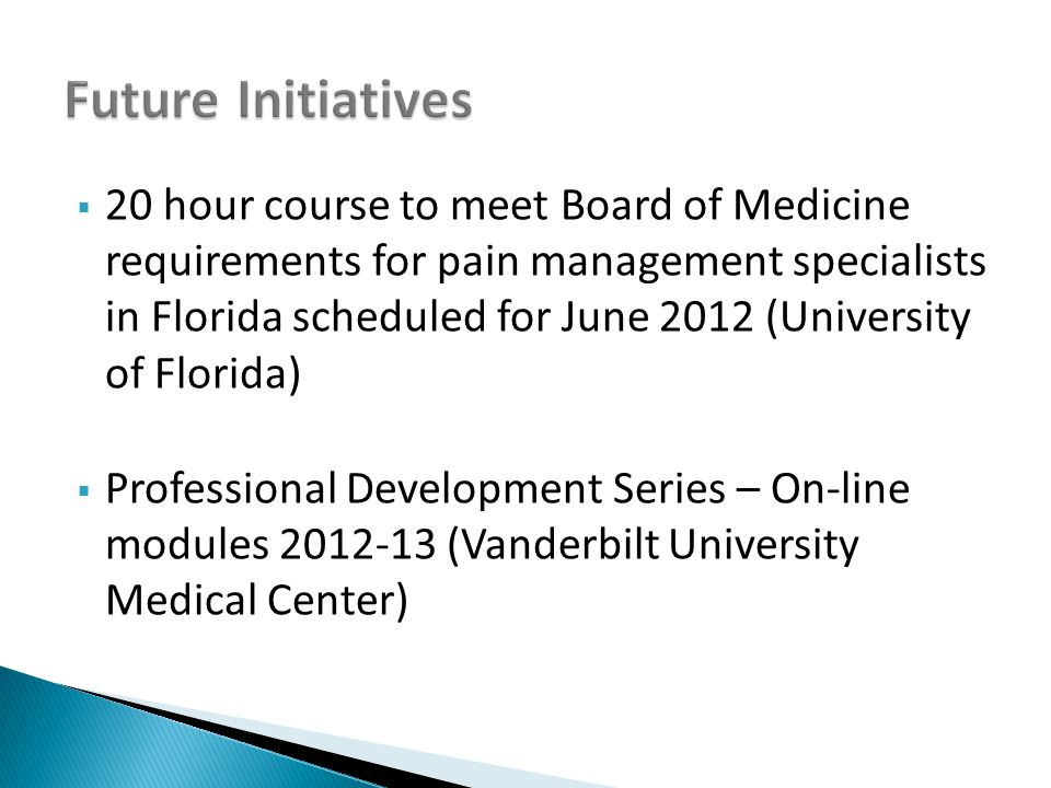  20 hour course to meet Board of Medicine requirements for pain management specialists in Florida scheduled for June 2012 (University of Florida)  Professional Development Series – On-line modules 2012-13 (Vanderbilt University Medical Center)