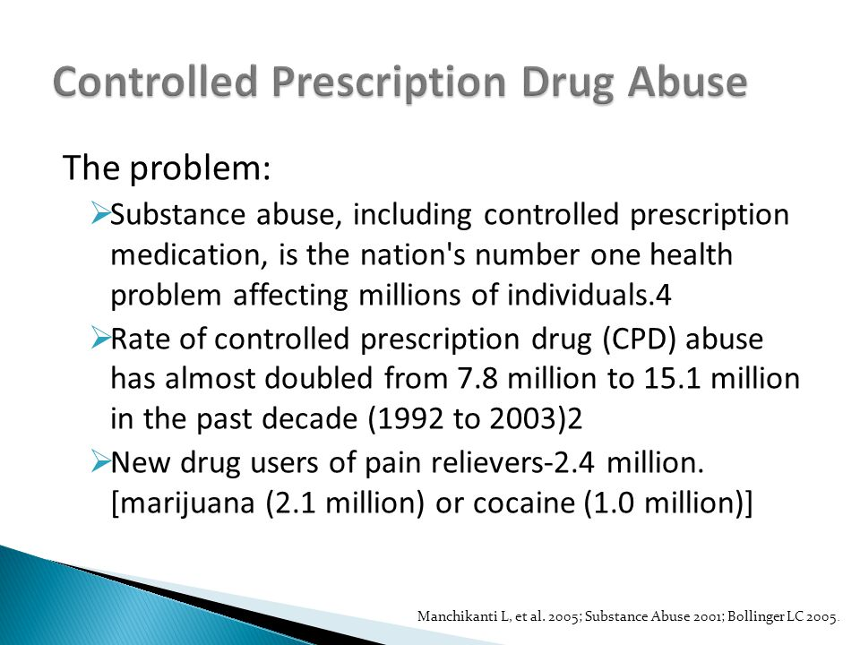  Up to 43% of physicians DO NOT ask about controlled prescription drug abuse when taking a patient s health history  Only 19% received any medical school training in identifying prescription drug diversion  Only 40% received training on identifying prescription drug abuse and addiction5  many are not trained to effectively handle drug-seeking patients  due to confrontational phobia - a term used to describe physicians' reluctance to say no to a patient, thus making physicians an easy target for manipulation. 5 Bollinger et al, 2005