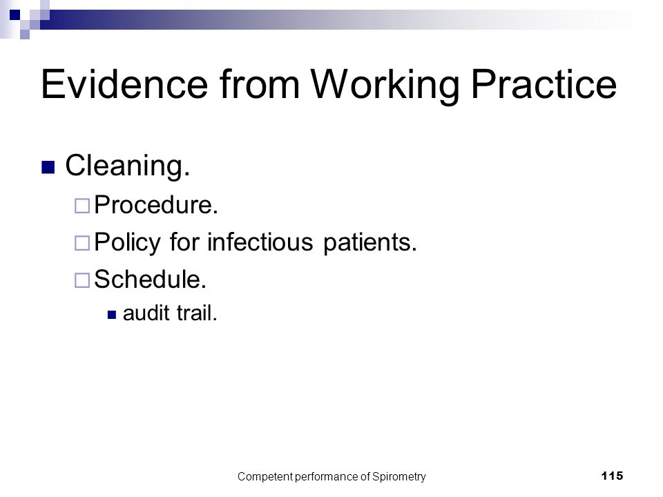 Competent performance of Spirometry115 Evidence from Working Practice Cleaning.  Procedure.  Policy for infectious patients.  Schedule. audit trail