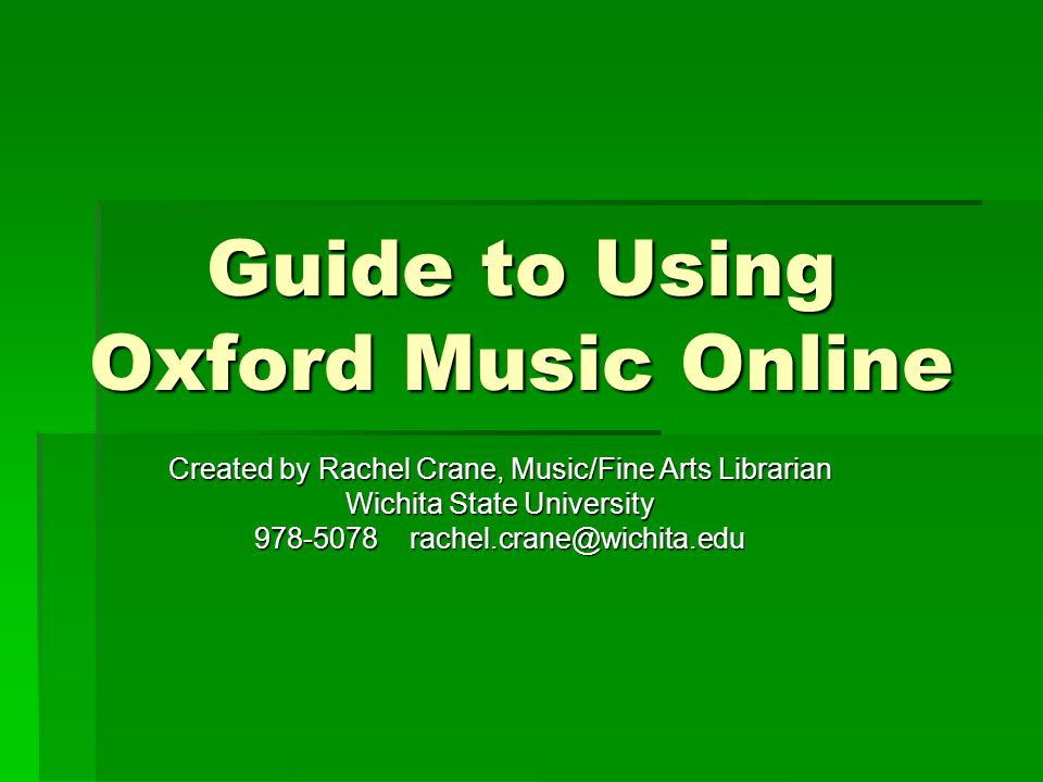 Oxford Music Online This is the interface that provides you with access to the electronic version of the New Grove Dictionary of Music and Musicians, the New Grove Dictionary of Opera, the New Grove Dictionary of Jazz, and some of the New Grove Dictionary of America Music, all combined.