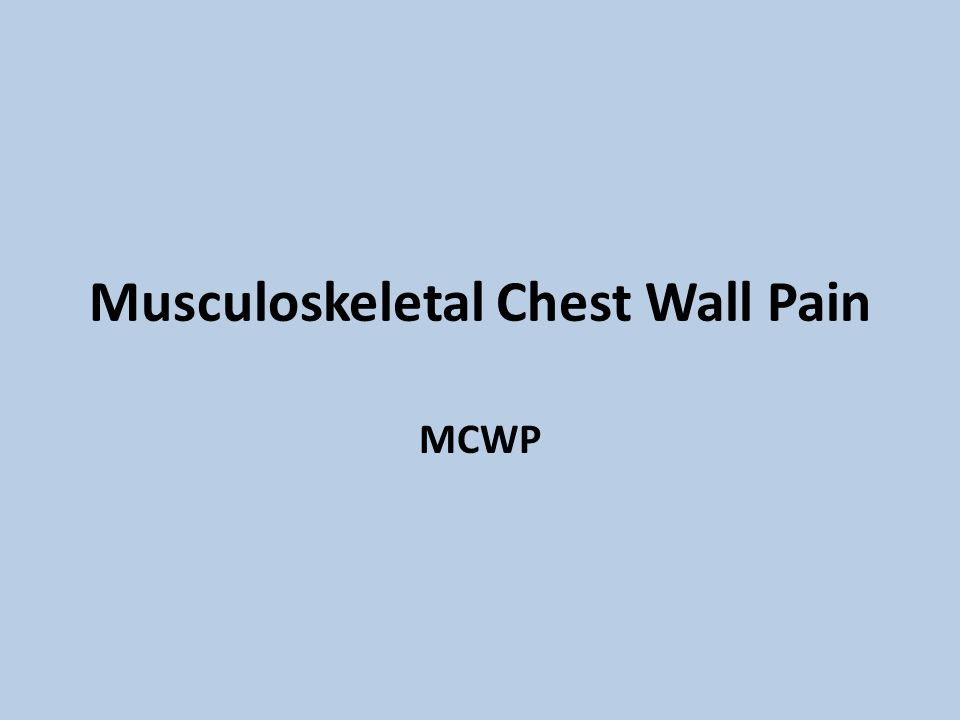 Musculoskeletal Chest Wall Pain MCWP