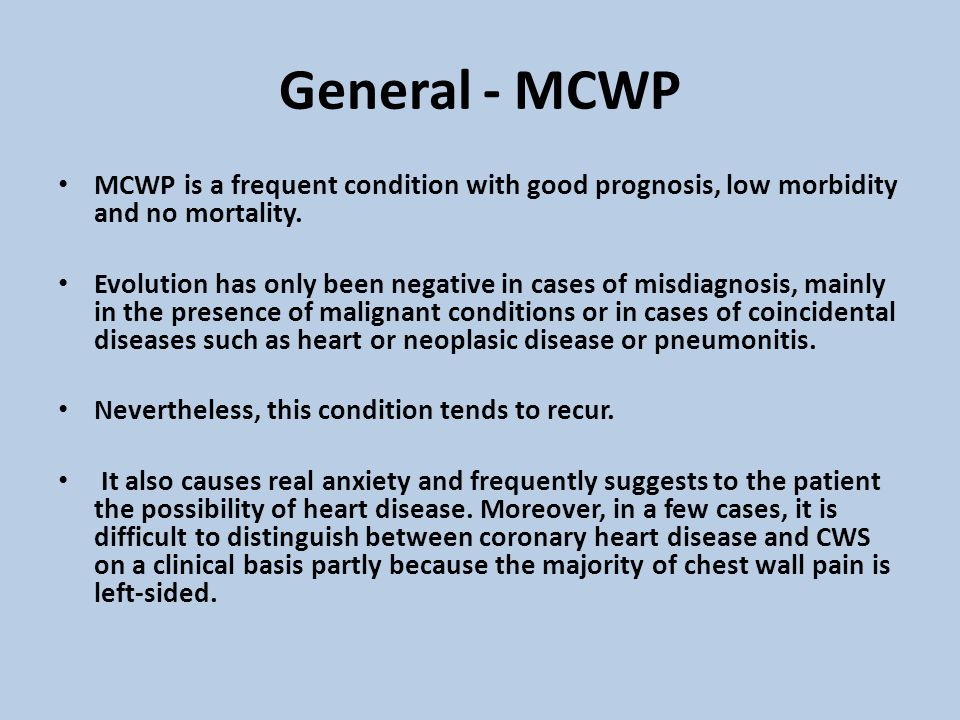 General - MCWP MCWP is a frequent condition with good prognosis, low morbidity and no mortality. Evolution has only been negative in cases of misdiagn