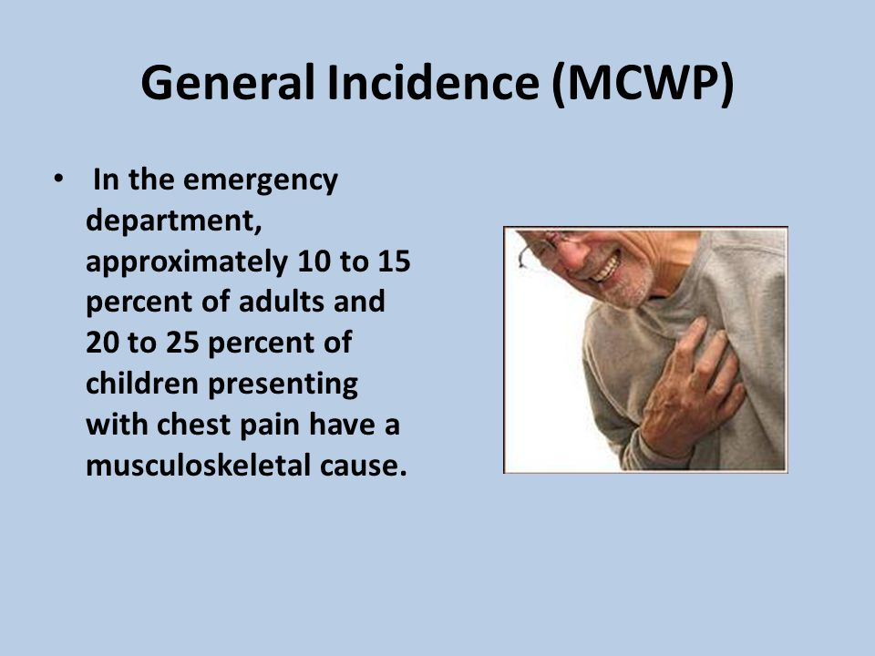 General Incidence (MCWP) In the emergency department, approximately 10 to 15 percent of adults and 20 to 25 percent of children presenting with chest