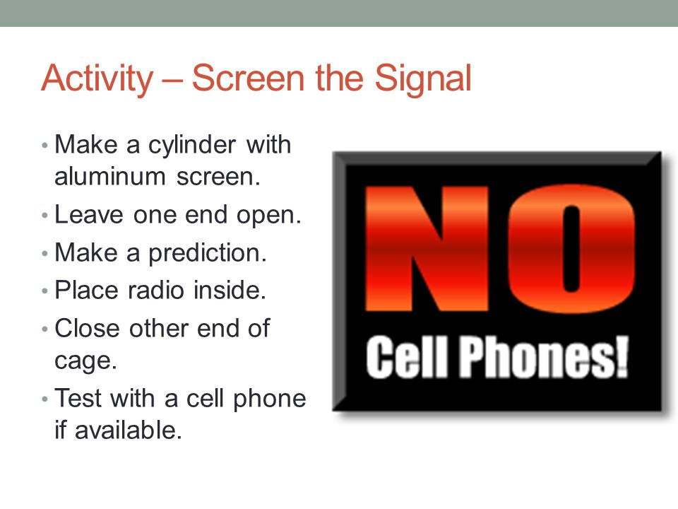 Activity – Screen the Signal Make a cylinder with aluminum screen.
