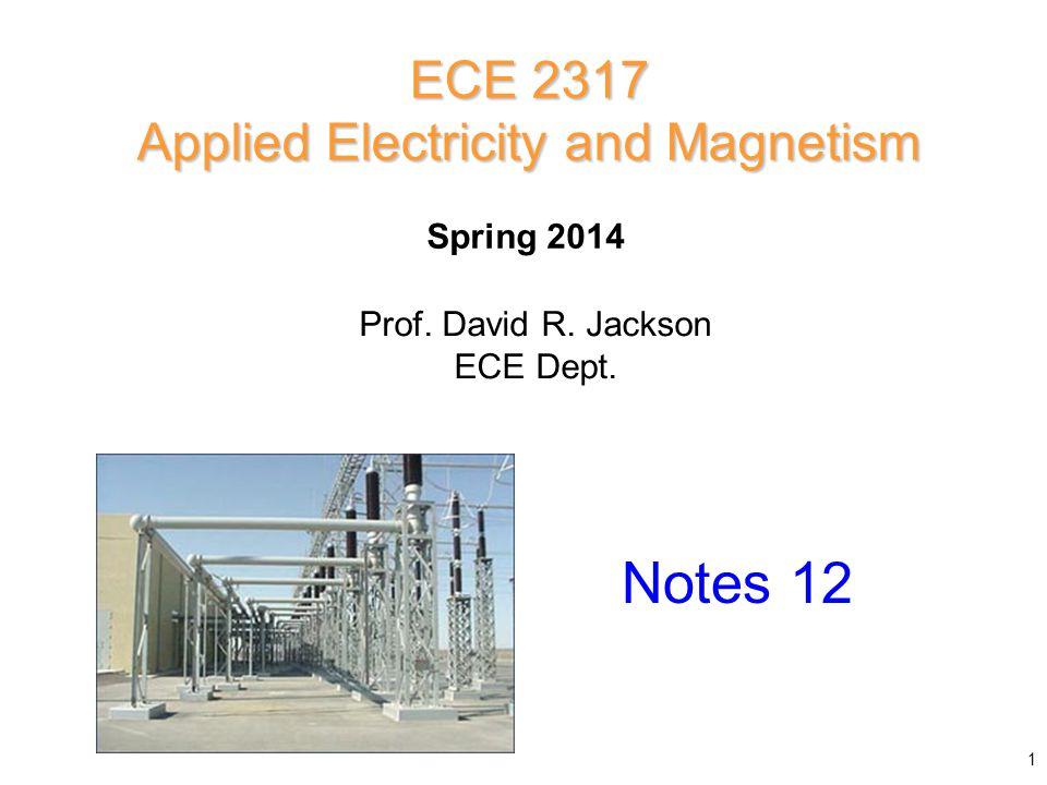 Prof. David R. Jackson ECE Dept. Spring 2014 Notes 12 ECE 2317 Applied Electricity and Magnetism 1
