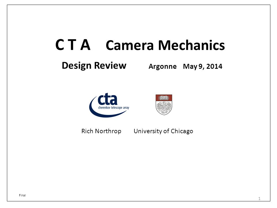 C T A Camera Mechanics Rich Northrop University of Chicago 1 Design Review Argonne May 9, 2014 Final
