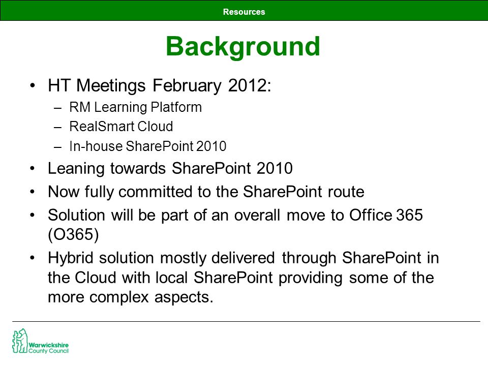 Resources HT Meetings February 2012: –RM Learning Platform –RealSmart Cloud –In-house SharePoint 2010 Leaning towards SharePoint 2010 Now fully commit