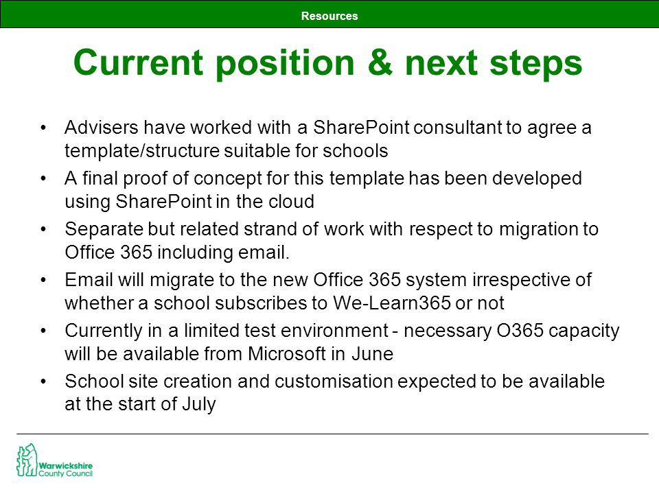 Resources Advisers have worked with a SharePoint consultant to agree a template/structure suitable for schools A final proof of concept for this templ