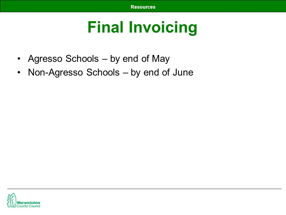 Resources Agresso Schools – by end of May Non-Agresso Schools – by end of June Final Invoicing