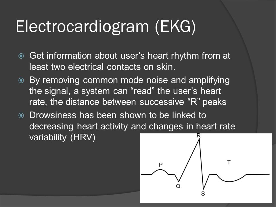 Electrocardiogram (EKG)  Get information about user's heart rhythm from at least two electrical contacts on skin.