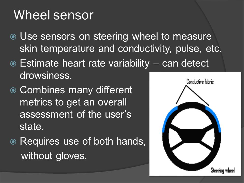 Wheel sensor  Use sensors on steering wheel to measure skin temperature and conductivity, pulse, etc.