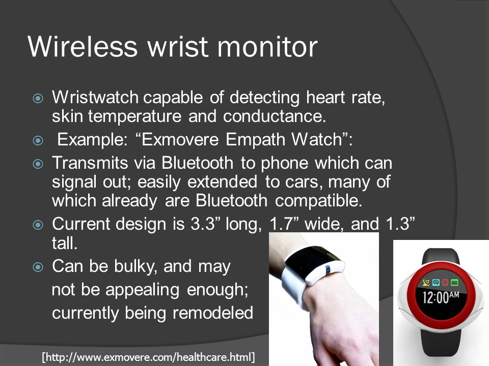 Wireless wrist monitor  Wristwatch capable of detecting heart rate, skin temperature and conductance.