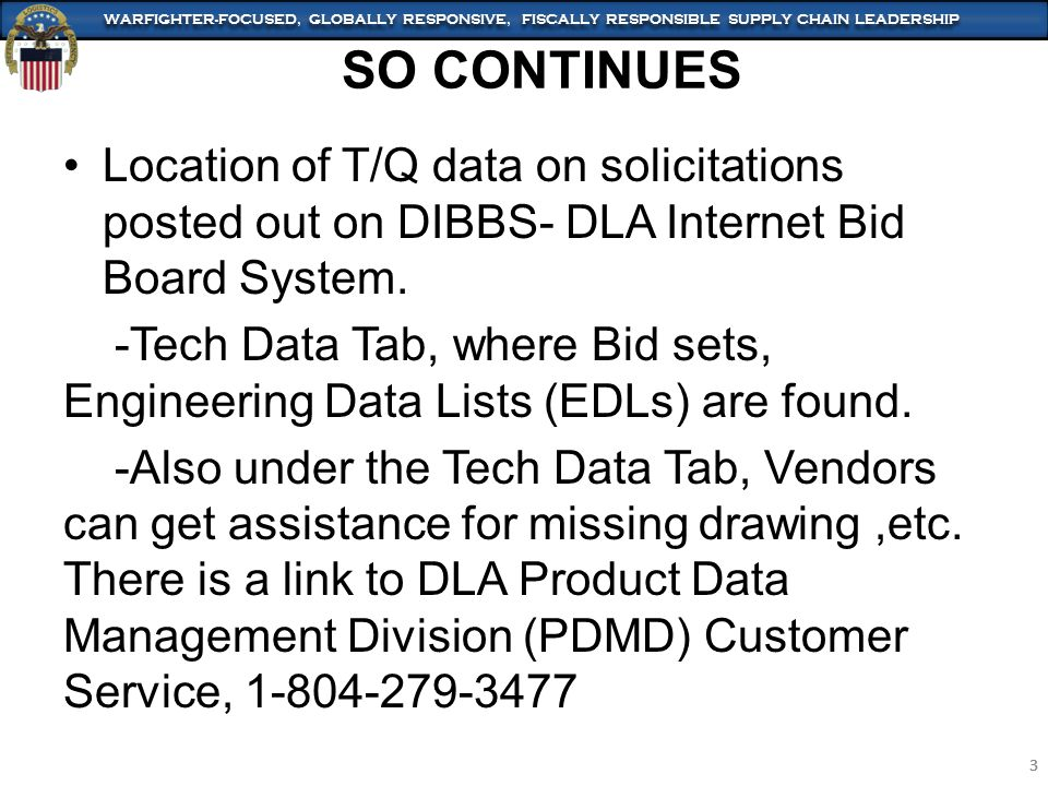 WARFIGHTER-FOCUSED, GLOBALLY RESPONSIVE, FISCALLY RESPONSIBLE SUPPLY CHAIN LEADERSHIP 3 3 Location of T/Q data on solicitations posted out on DIBBS- DLA Internet Bid Board System.