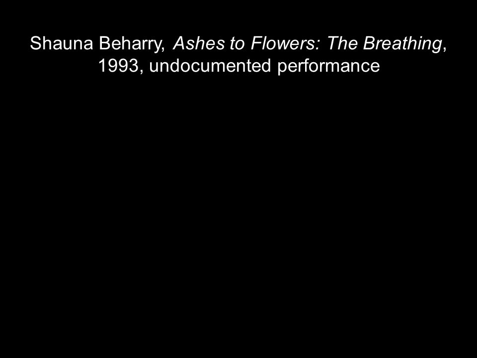 Shauna Beharry, Ashes to Flowers: The Breathing, 1993, undocumented performance