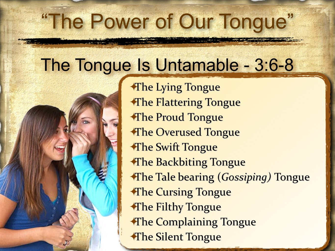 """""""The Power of Our Tongue""""  The Lying Tongue  The Flattering Tongue  The Proud Tongue  The Overused Tongue  The Swift Tongue  The Backbiting Tong"""