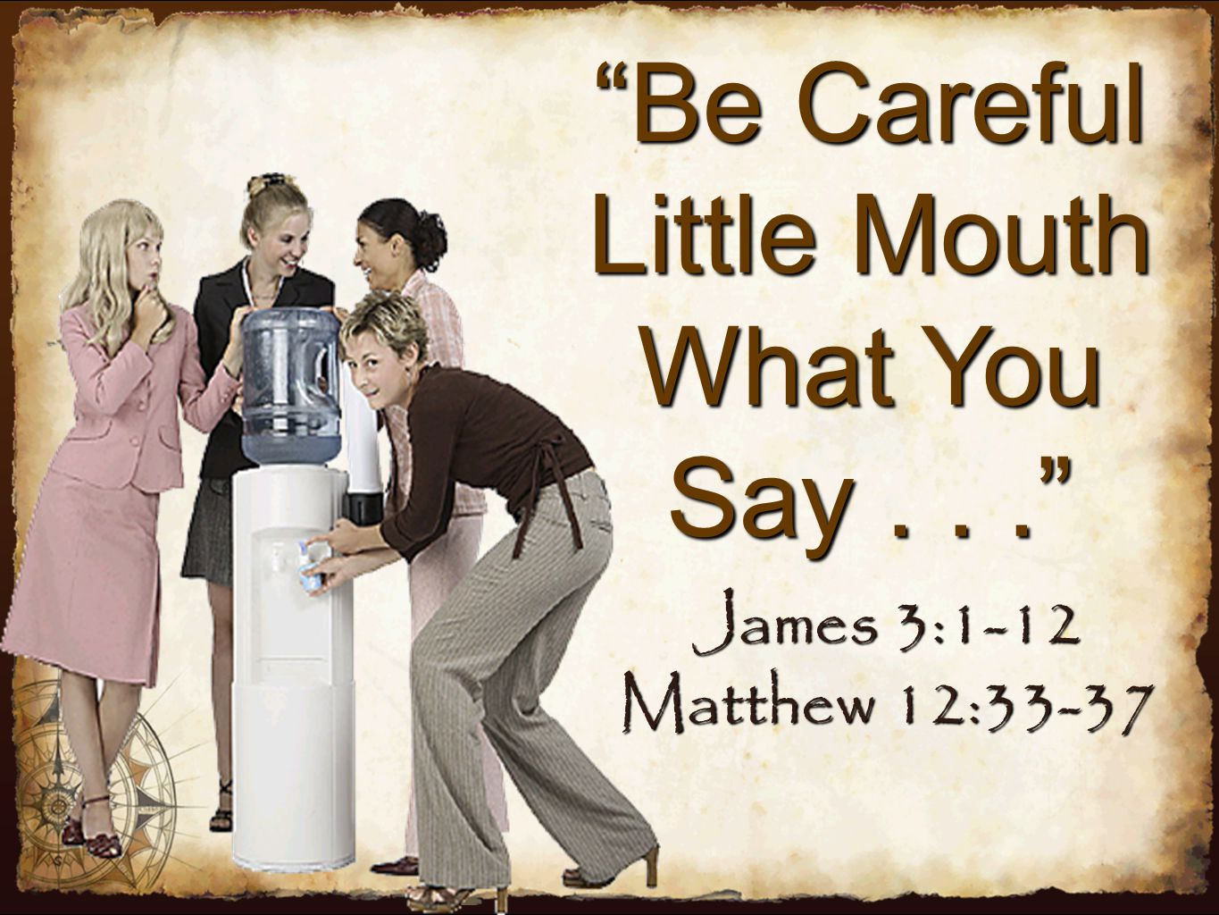 """""""Be Careful Little Mouth What You Say..."""" James 3:1-12 Matthew 12:33-37"""