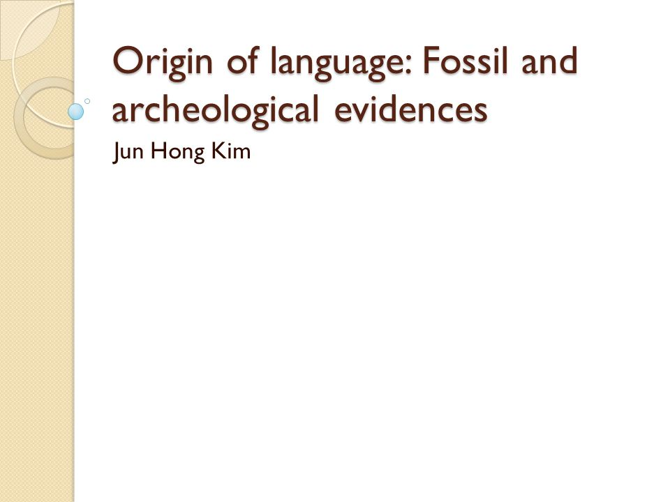 Origin of language: Fossil and archeological evidences Jun Hong Kim