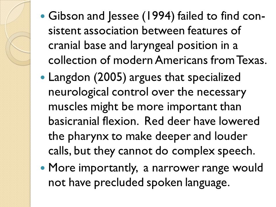 Gibson and Jessee (1994) failed to find con- sistent association between features of cranial base and laryngeal position in a collection of modern Americans from Texas.