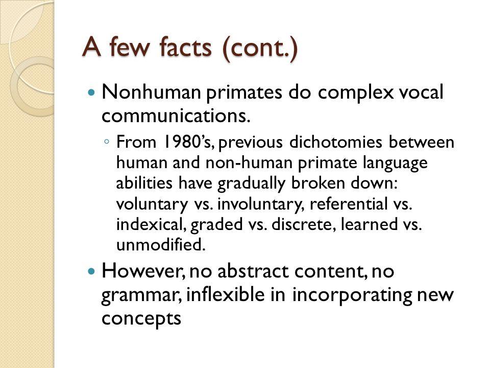 A few facts (cont.) Nonhuman primates do complex vocal communications.