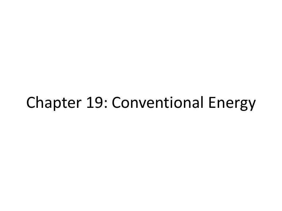 Chapter 19: Conventional Energy