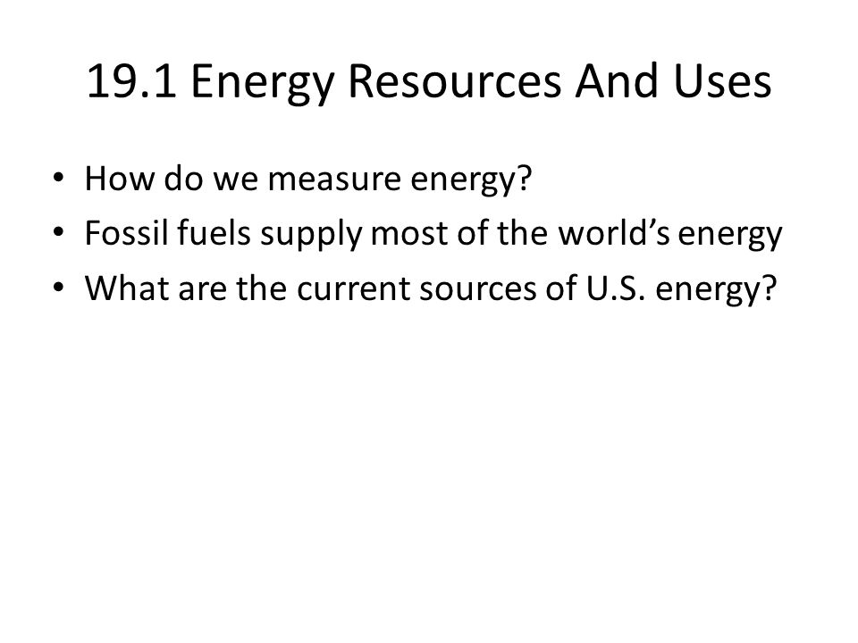 19.1 Energy Resources And Uses How do we measure energy.