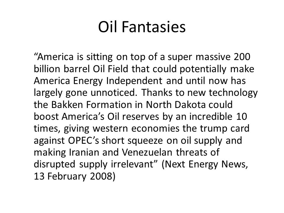 Oil Fantasies America is sitting on top of a super massive 200 billion barrel Oil Field that could potentially make America Energy Independent and until now has largely gone unnoticed.