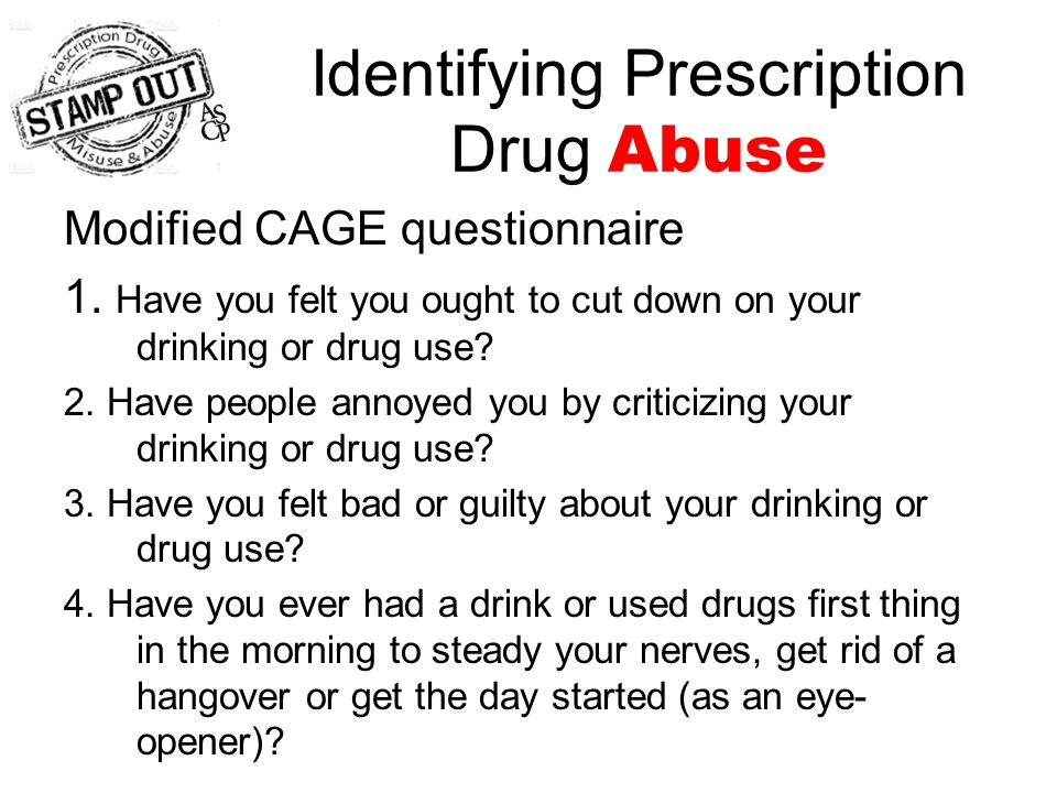 Identifying Prescription Drug Abuse Modified CAGE questionnaire 1.