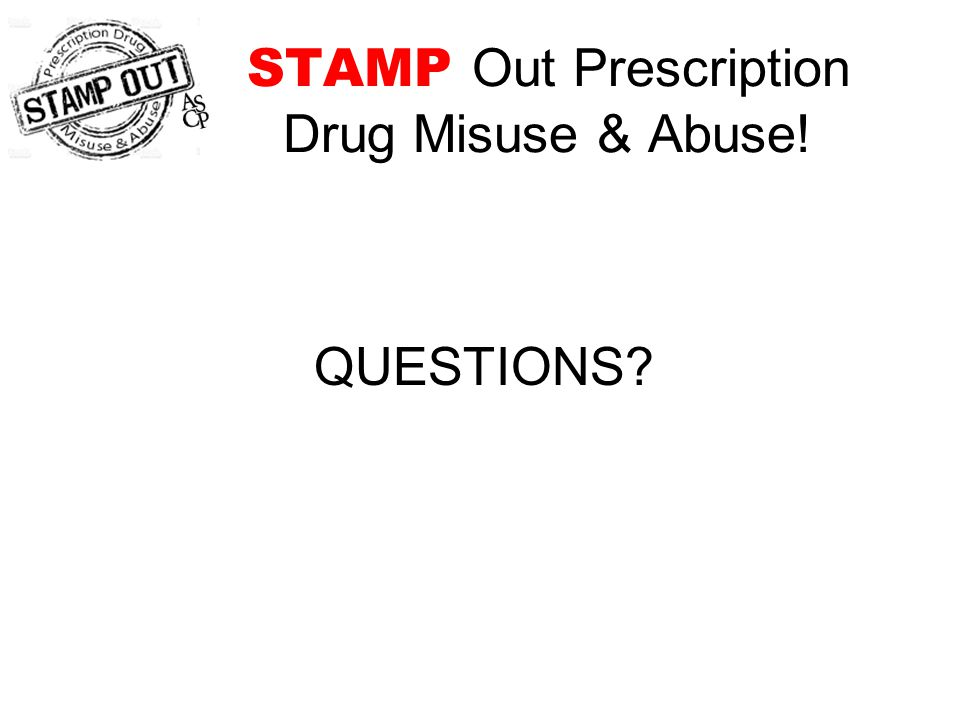 STAMP Out Prescription Drug Misuse & Abuse! QUESTIONS