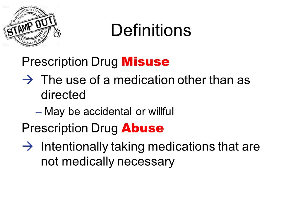 Misuse can Lead to Abuse  Patient behavior  Prescriber behavior  Both The pathway from appropriate use, through misuse to abuse can result from