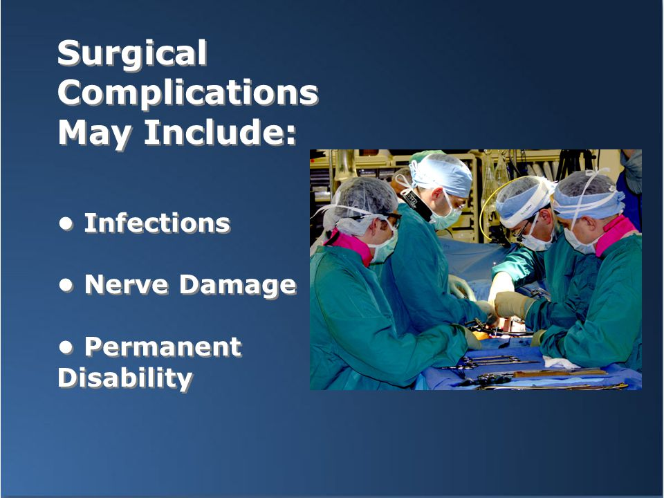Surgical Complications May Include: Infections Nerve Damage Permanent Disability Surgical Complications May Include: Infections Nerve Damage Permanent