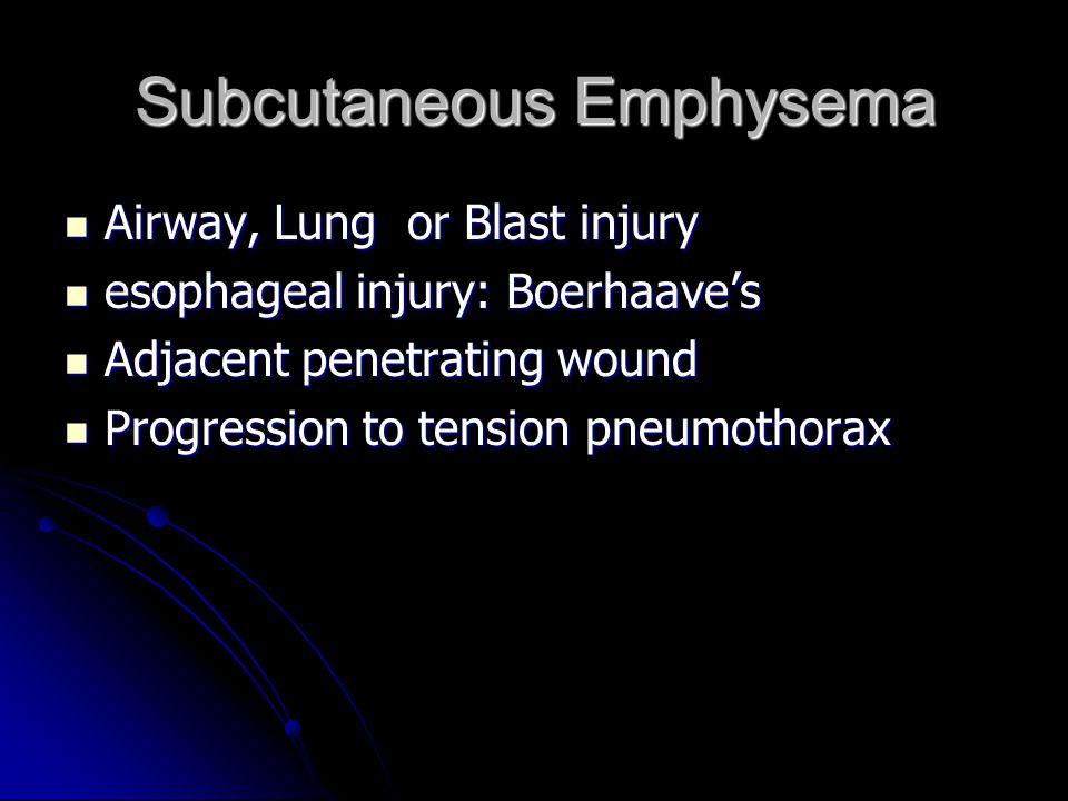 Subcutaneous Emphysema Airway, Lung or Blast injury Airway, Lung or Blast injury esophageal injury: Boerhaave's esophageal injury: Boerhaave's Adjacen