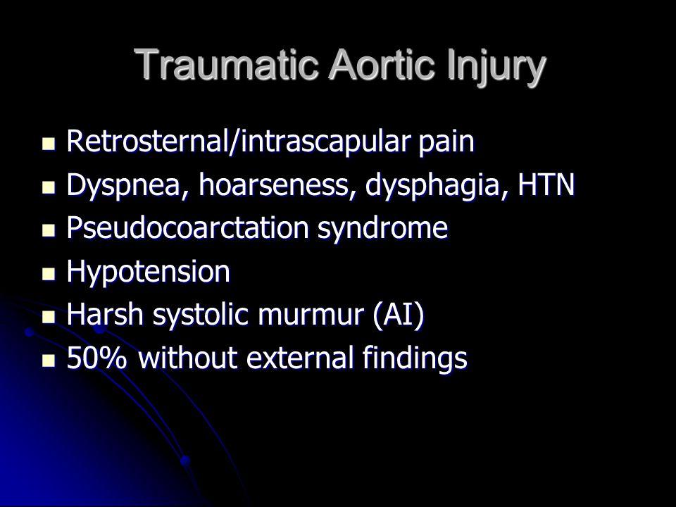 Traumatic Aortic Injury Retrosternal/intrascapular pain Retrosternal/intrascapular pain Dyspnea, hoarseness, dysphagia, HTN Dyspnea, hoarseness, dysph