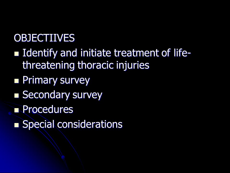 OBJECTIIVES Identify and initiate treatment of life- threatening thoracic injuries Identify and initiate treatment of life- threatening thoracic injur
