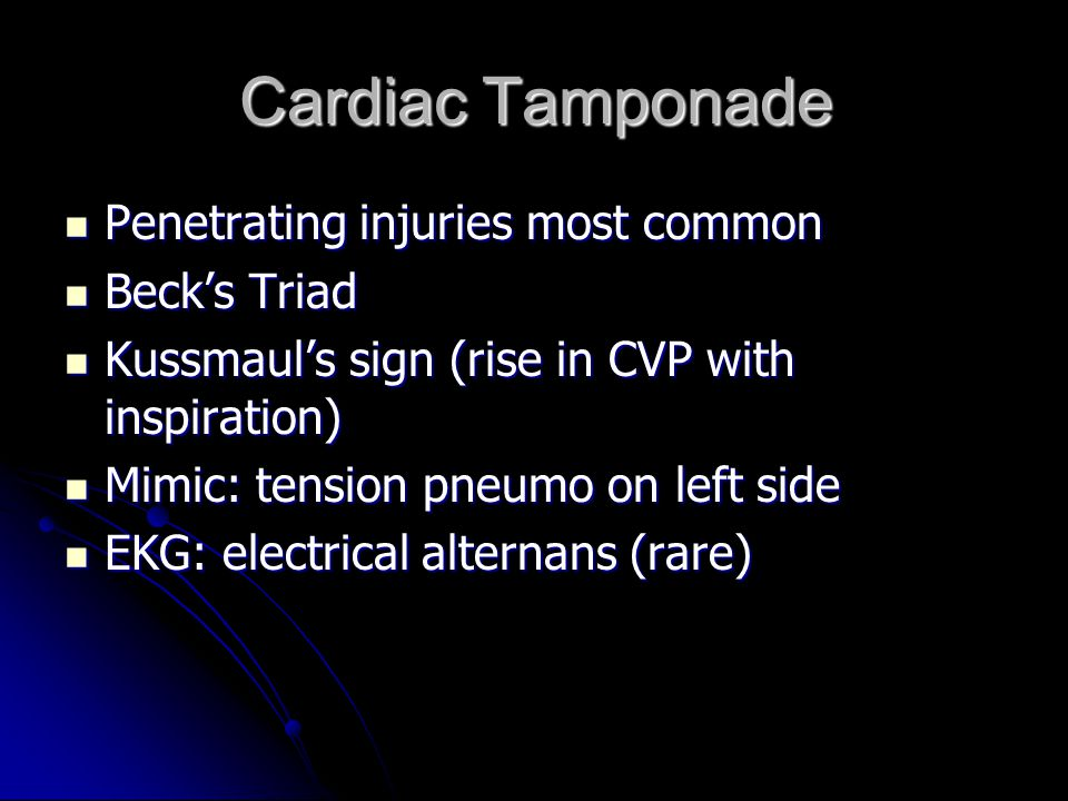 Cardiac Tamponade Penetrating injuries most common Penetrating injuries most common Beck's Triad Beck's Triad Kussmaul's sign (rise in CVP with inspir