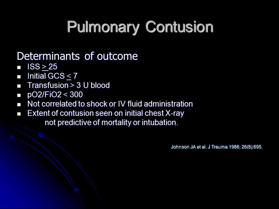 Pulmonary Contusion Determinants of outcome ISS > 25 ISS > 25 Initial GCS < 7 Initial GCS < 7 Transfusion > 3 U blood Transfusion > 3 U blood pO2/FiO2